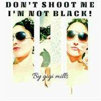 Don't shoot me I'm not black!, an ebook by Gigi mills at Smashwords