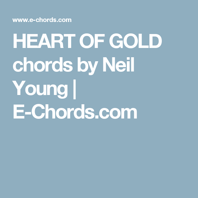 Heart Of Gold Chords By Neil Young E Chords Musical