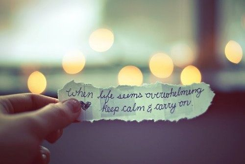 when life seems overwhelming, keep calm & carry on