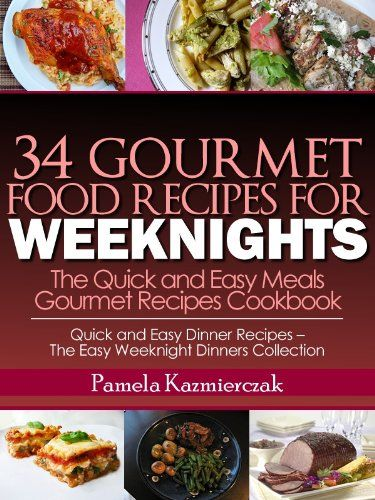34 gourmet food recipes for weeknights the quick and easy meals 34 gourmet food recipes for weeknights the quick and easy meals gourmet recipes cookbook quick and easy dinner recipes the easy weeknight dinners forumfinder Choice Image