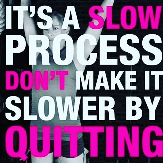 Some days there is that temptation to quit....don't give up!! You don't want to undo all your progress. We've got this!