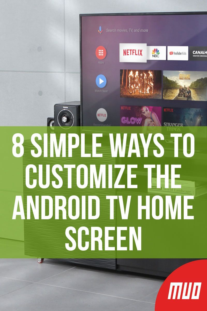 8 Simple Ways to Customize the Android TV Home Screen in