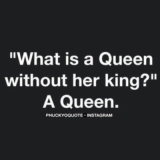 A True Queen Doesnt Need A King To Reflect Her Royalty She Can
