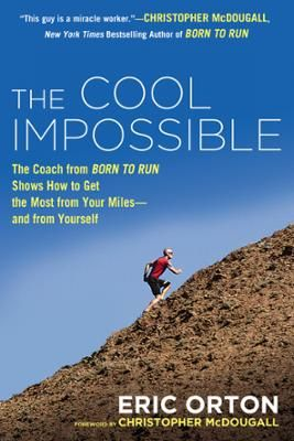 The Cool Impossible by Eric Orton, Click to Start Reading eBook, Featured in the book Born to Run, running coach Eric Orton offersa guidefor every runner...Natural