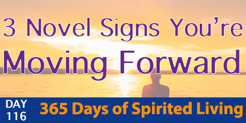 New Blog Post: 3 Novel Signs You're Moving Forward (365 Days of Spirited Living – DAY 116) - http://daniellawhyte.com/3-novel-signs-youre-moving-forward-365-days-of-spirited-living-day-116/