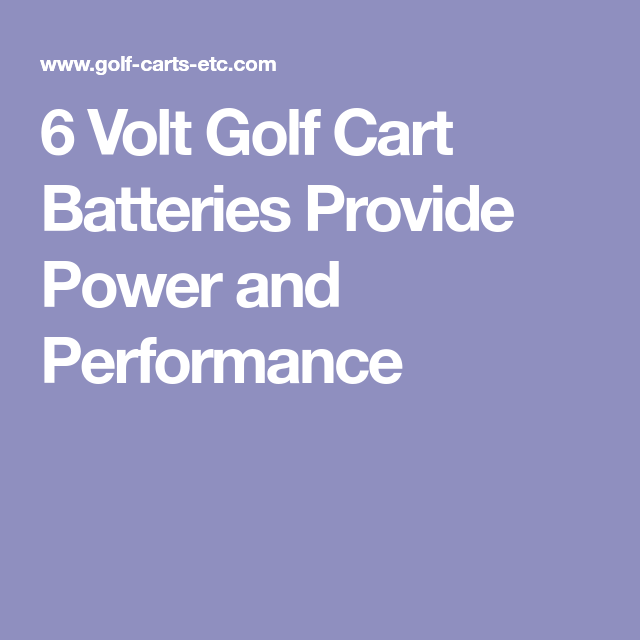 6 Volt Golf Cart Batteries Provide Power And Performance