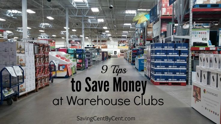 9 Tips To Save Money At Warehouse Clubs Saving Cent By Cent Saving Money Money Saving Tips Warehouse Club
