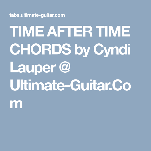 TIME AFTER TIME CHORDS by Cyndi Lauper @ Ultimate-Guitar.Com   music ...