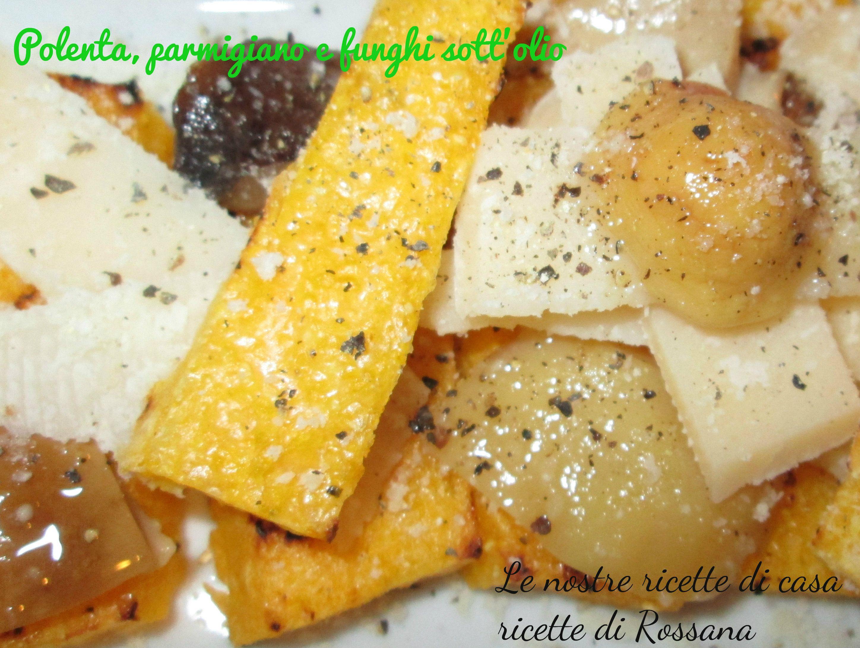 Polenta con scaglie di parmigiano e funghi sott'olio ...
