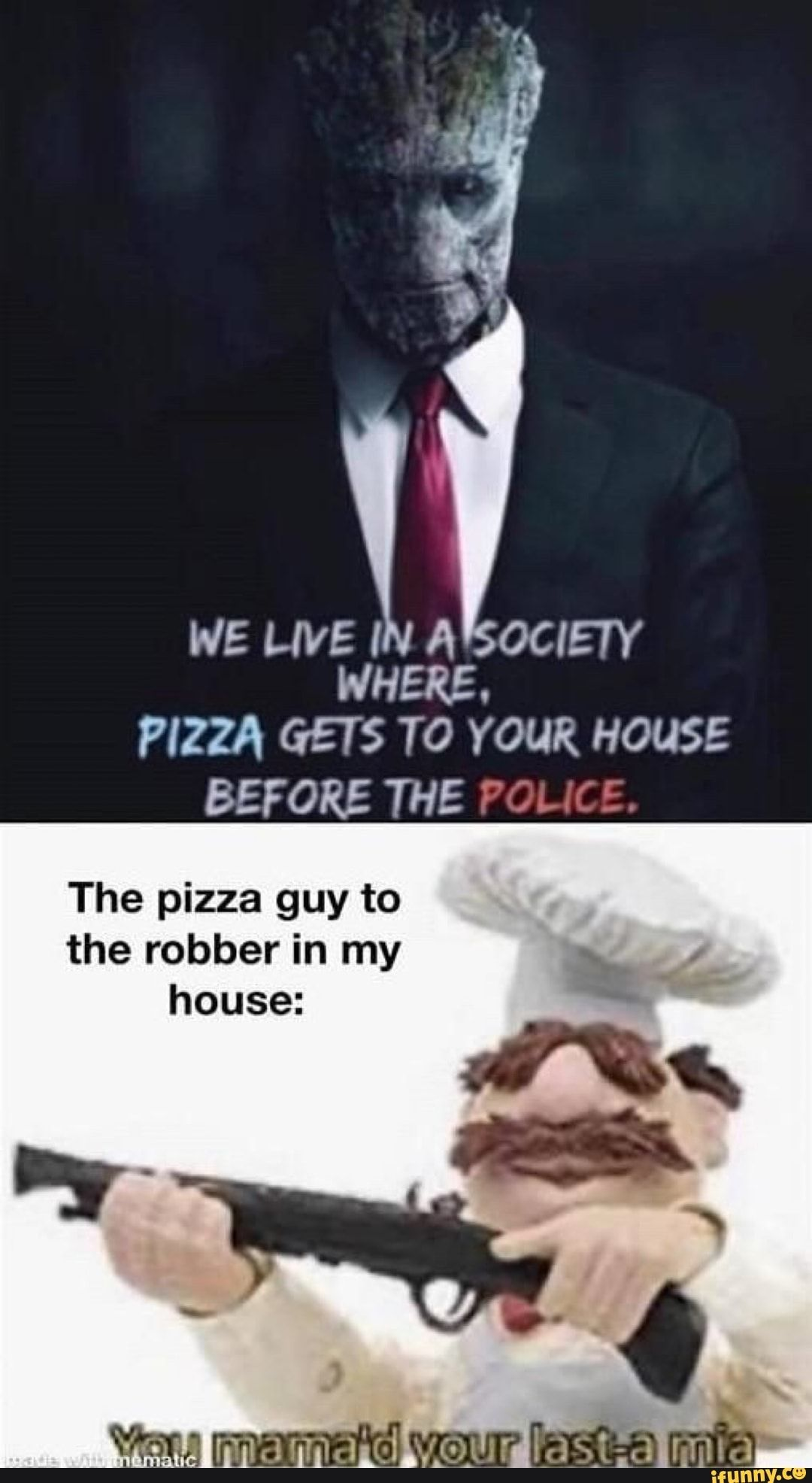 WE LIVE IN ATSOCIETY WHERE, PIZZA GETS TO YOUR HOUSE BEFORE THE POLICE. The pizza guy to the robber in my - )
