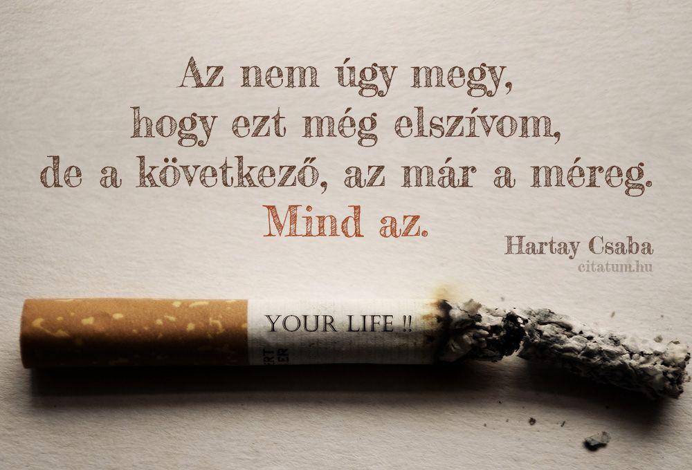 Idézetek a dohányzásról való leszokásról. A dohányzás betegség vagy függőség