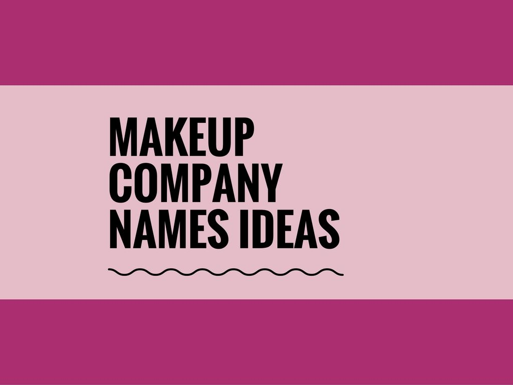 A Creative name is the most important thing of marketing. Check here creative, best Makeup company names ideas for your inspiration.