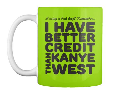 Bottoms Up Visit Our Store And Shop For Your Feel Goods Today Kanyewest Yeezus Having A Bad Day Good Credit Yeezus
