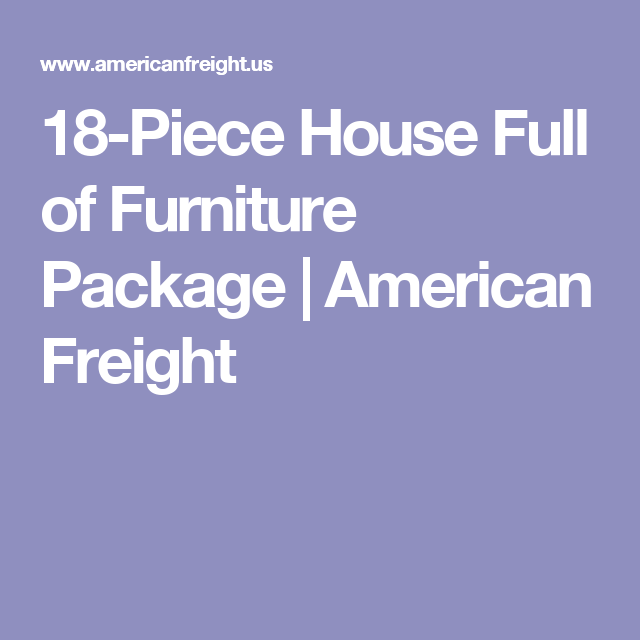 18 Piece House Full Of Furniture Package | American Freight
