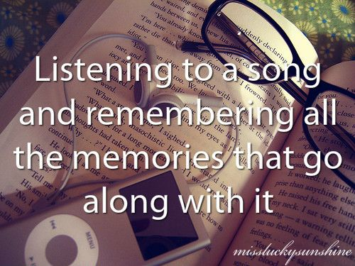 Listening To A Song And Remembering All The Memories That Go Along