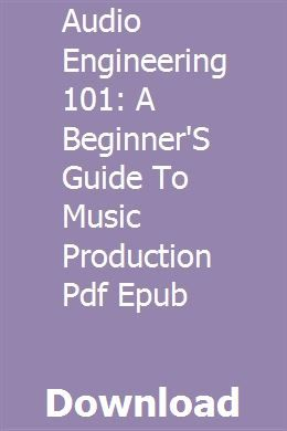 Audio Engineering 101 A Beginner'S Guide To Music
