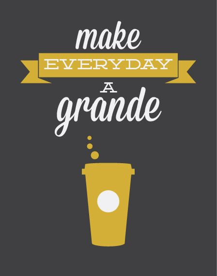 Coffee Tea Print Typography - Make Everyday a Grande - Poster wall ...