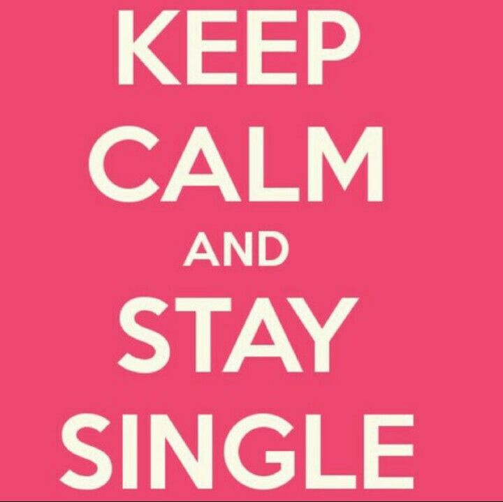 Keep Calm And Stay Single Keep Calm Single Life Quotes Funny