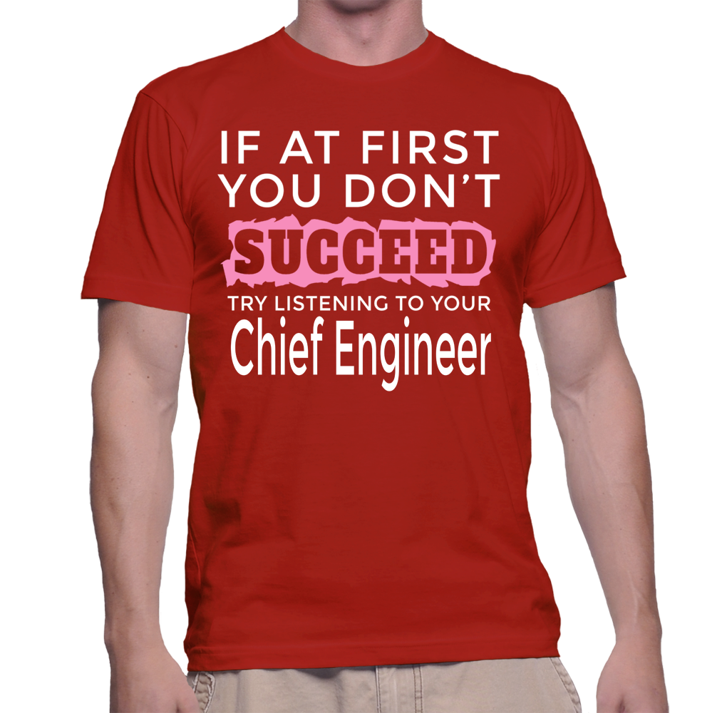 If At First You Don't Succeed Try Listening To Your Chief Engineer T-Shirt