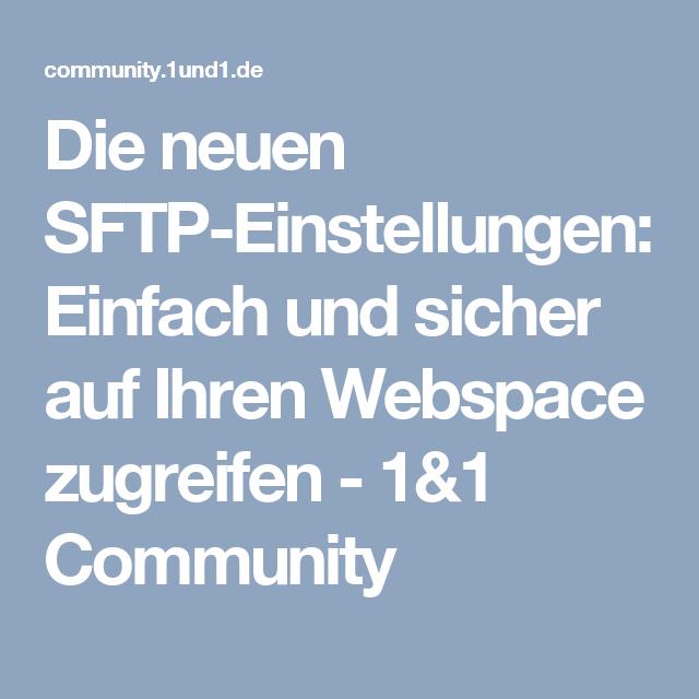 Die neuen SFTP-Einstellungen: Einfach und sicher auf Ihren Webspace zugreifen - 1&1 Community