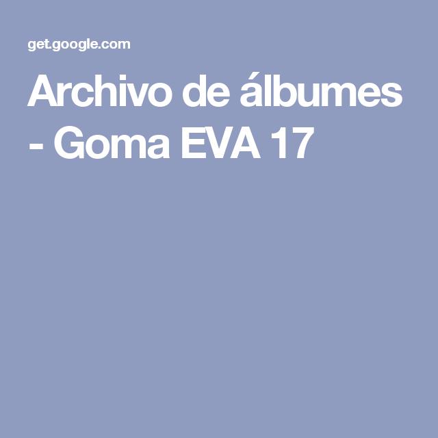 Archivo de álbumes - Goma EVA 17
