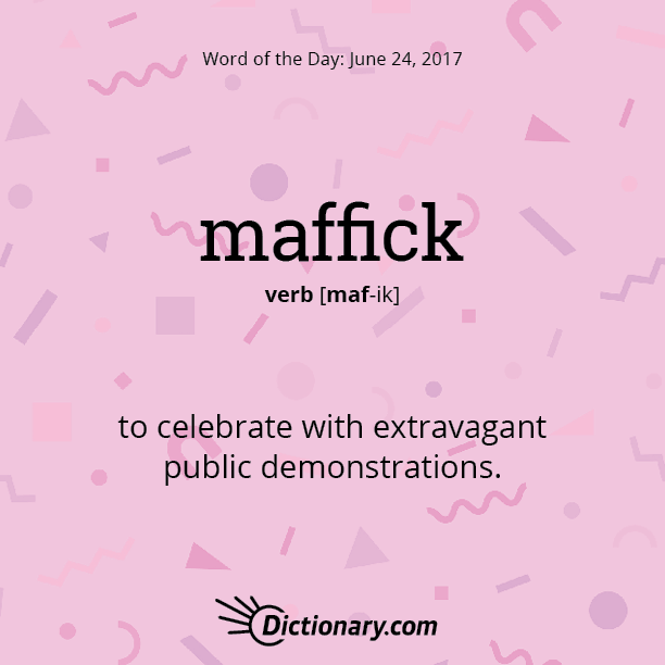 Dictionary Com S Word Of The Day Maffick British To Celebrate With Extravagant Public Demonstrations Uncommon Words Weird Words Words