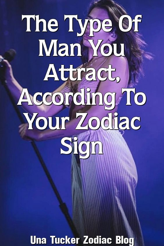Una Tucker Describe The Type Of Man You Attract, According To Your Zodiac Sign