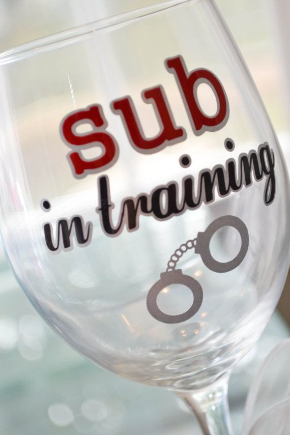 50 Shades Of Grey Wine Glass Sub In Training On Etsy 900 I