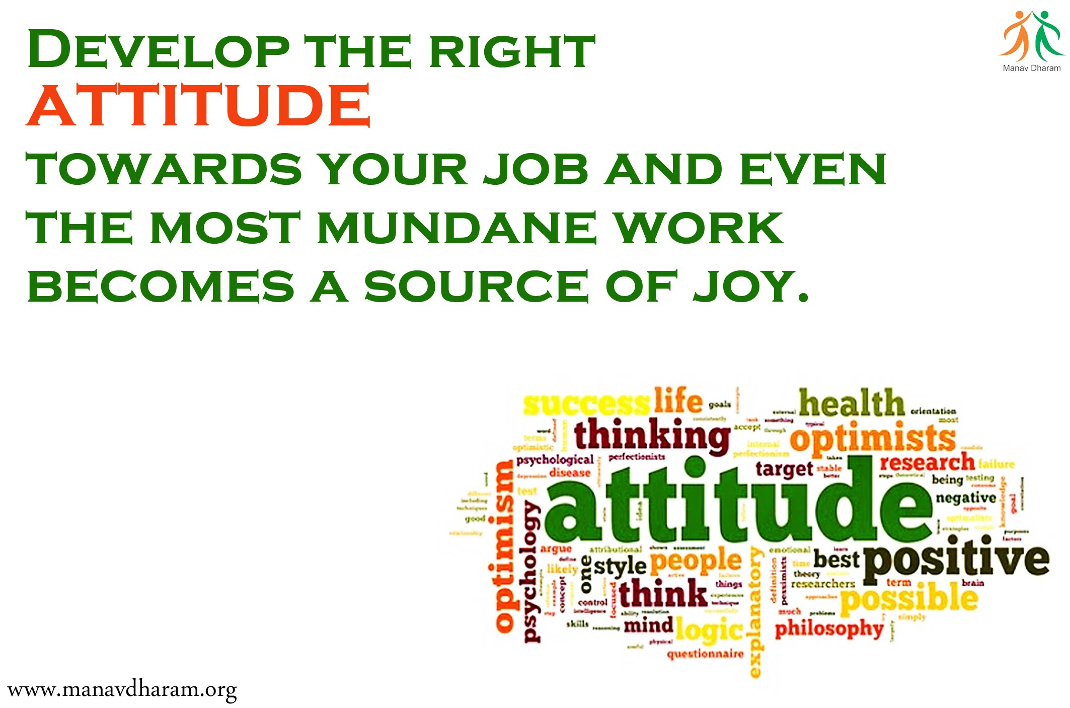 develop the right attitude towards your job and even the most mundane work becomes a source of