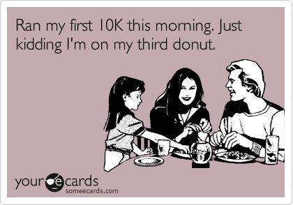 Ran My First 10k This Morning Just Kidding I M On My Third Donut