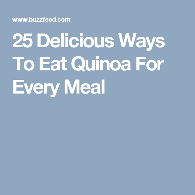25 Delicious Ways To Eat Quinoa For Every Meal