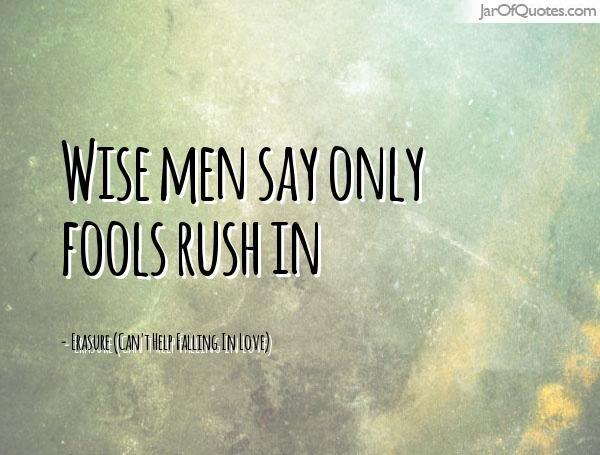 Wise Men Say Only Fools Rush In Elvis Presley Wise Men Say Sayings The Fool