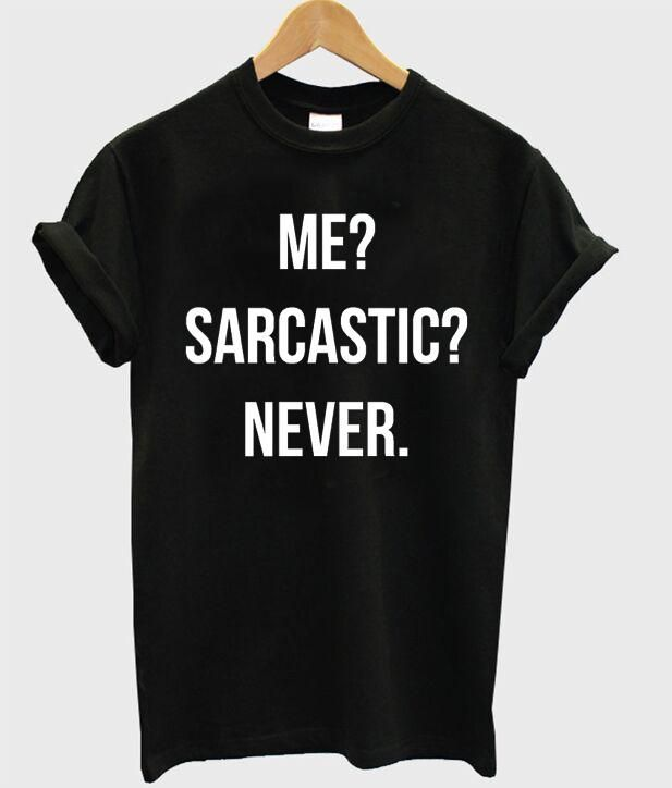 d78fb036b7 Me? Sarcastic? Never. Funny T-Shirt in 2019 | Say something ...