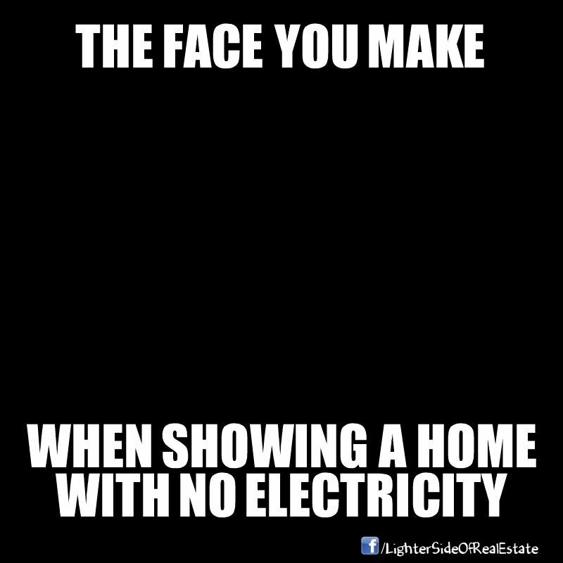 The Face You Make When Showing A Home With No Electricity Realestatehumor Real Estate Quotes Real Estate Fun Selling Real Estate