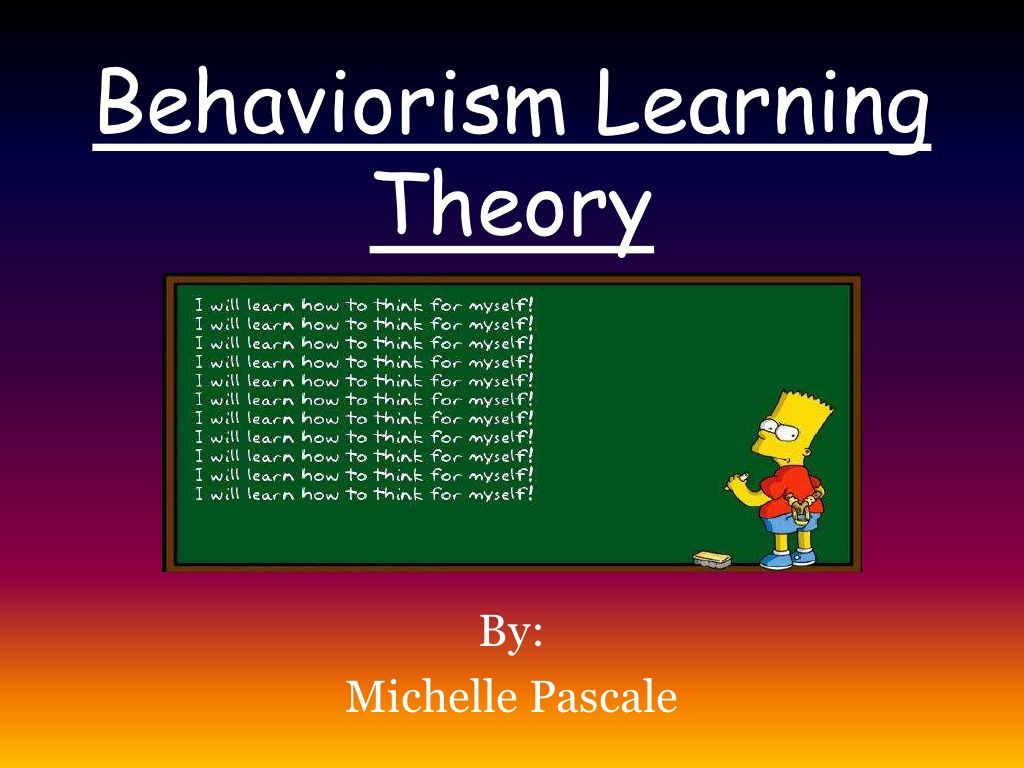 Behaviorism Learning Theory Learning Theory Learning Theories