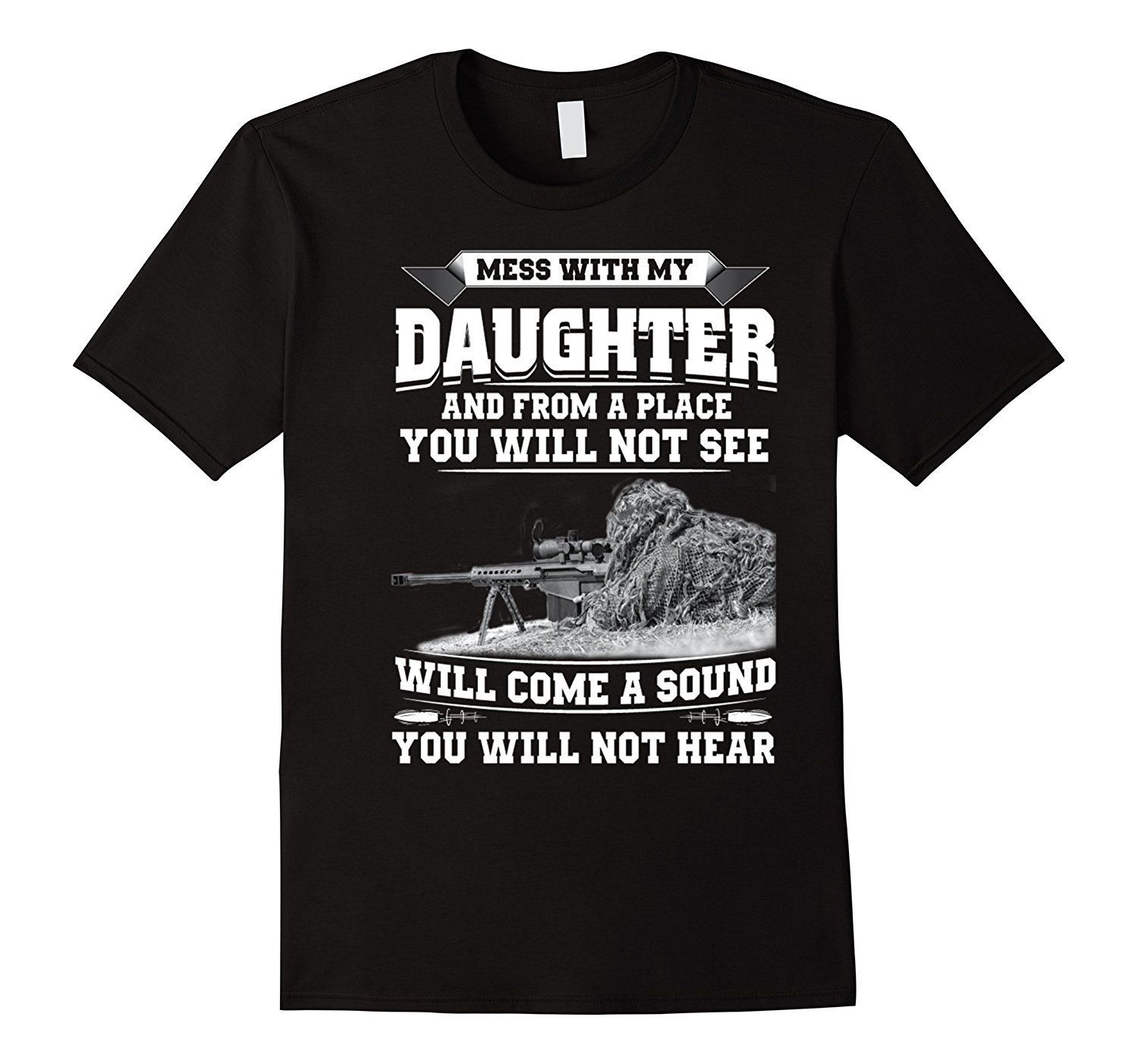Mess With My Daughter and from a place you_will not see will come a sound_you will not hear T-Shirt