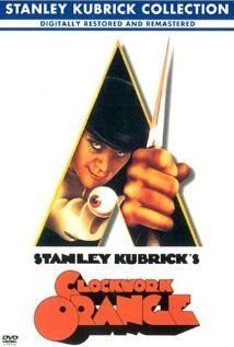 A Clockwork Orange - an amazing movie about the dangers of being an original and the power of mind control, do you really think for yourself?