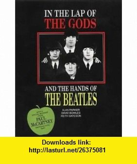 In the Lap of the Gods and the Hands of the Beatles (9781853880032) Alan Parker, David Bowles, Keith Bateson , ISBN-10: 1853880035  , ISBN-13: 978-1853880032 ,  , tutorials , pdf , ebook , torrent , downloads , rapidshare , filesonic , hotfile , megaupload , fileserve