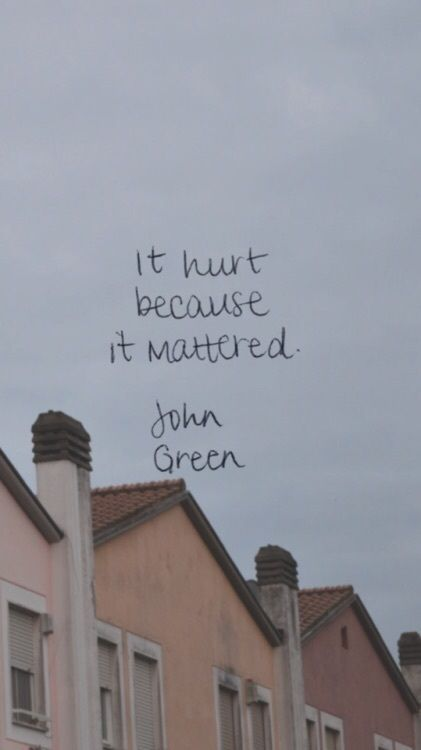 John Green It Mattered Green Mattered Quotes