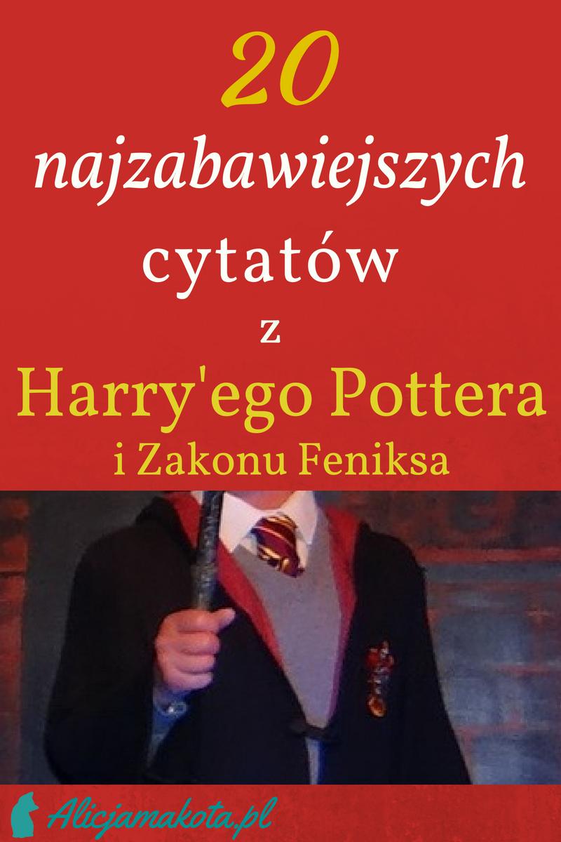 Harry Potter I Zakon Feniksa 20 Najzabawniejszych Cytatow Z Ksiazki Harry Potter Harry Potter