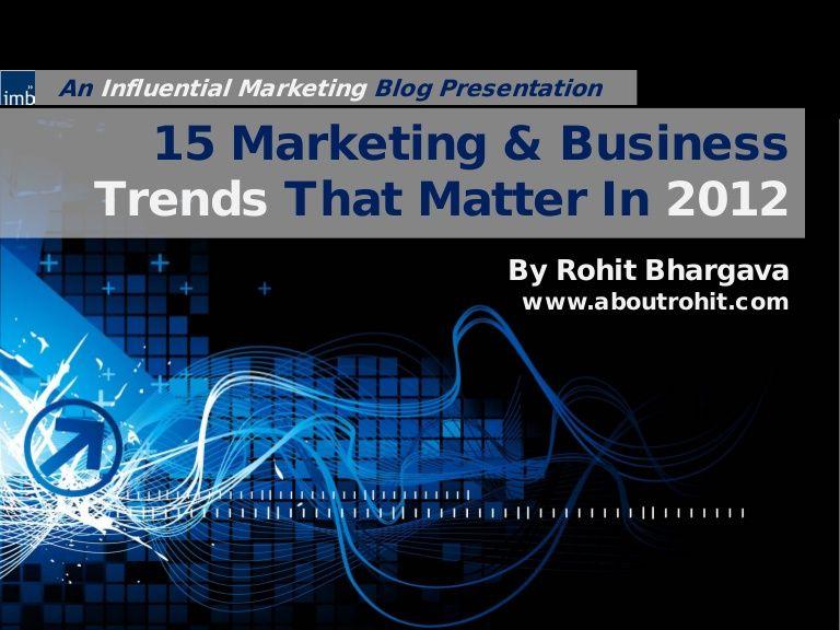 2012-edition-15-business-marketing-trends-that-matter by Rohit Bhargava via Slideshare