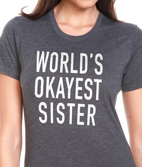 Sister Shirt World's Okayest Sister Womens T Shirt Mothers