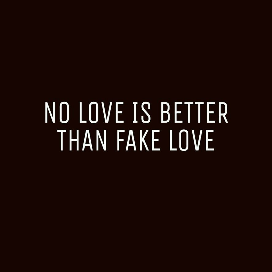 No Love Is Better Than Fake Love Created By Adrian Smith Picsart Fake Love Words Love Never Fails