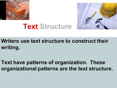 Text Structure Writers Use Text Structure To Construct Their
