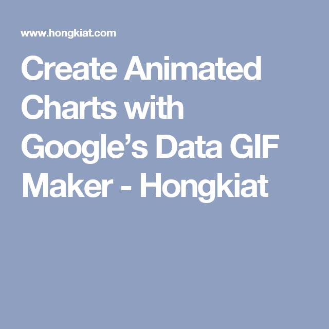 Create Animated Charts with Google's Data GIF Maker | Tools