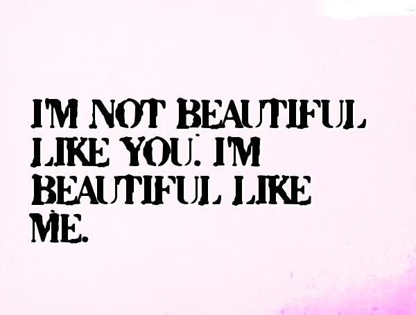 I Am Not Beautiful Like You I Am Beautiful Like Me Quotes To Live By Self Love Quotes Quotes