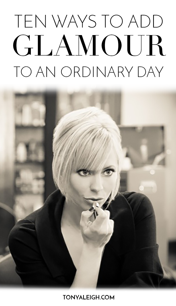 10 Ways to Add Glamour to an Ordinary Day is part of Glamour quotes - Ten ways to add glamour to an ordinary day