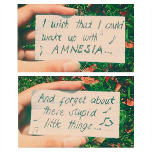 I wish that I could wake up with AMNESIA, and forget about these stupid little things~