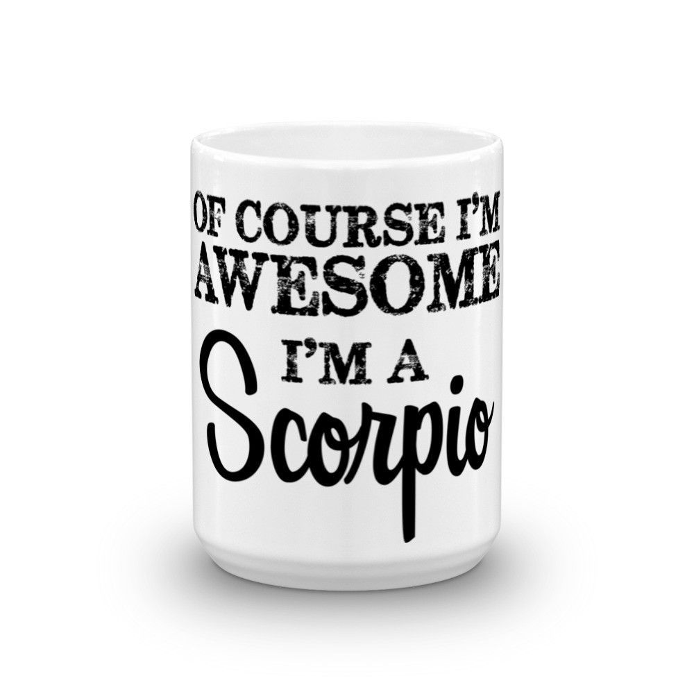 Of Course I'm Awesome I'm a Scorpio Coffee Mug