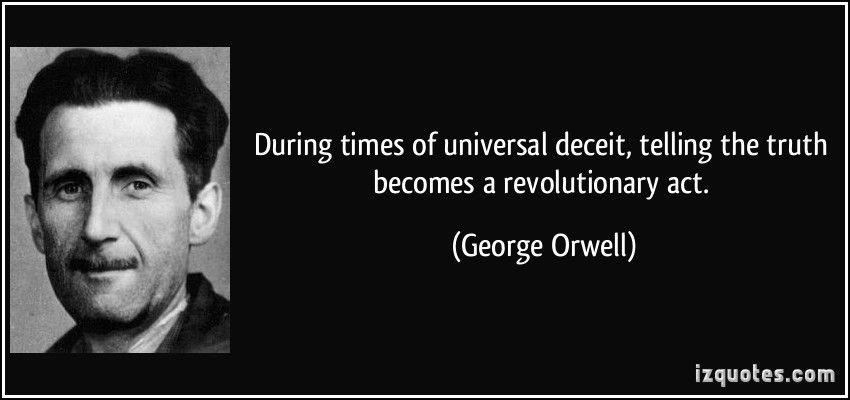 During times of universal deceit, telling the truth becomes a revolutionary act. - George Orwell